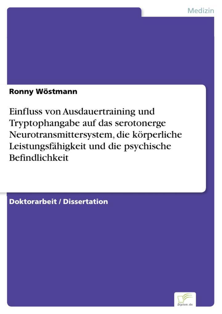 Einfluss von Ausdauertraining und Tryptophangabe auf das serotonerge Neurotransmittersystem, die körperliche Leistungsfähigkeit und die psychische Befindlichkeit.pdf