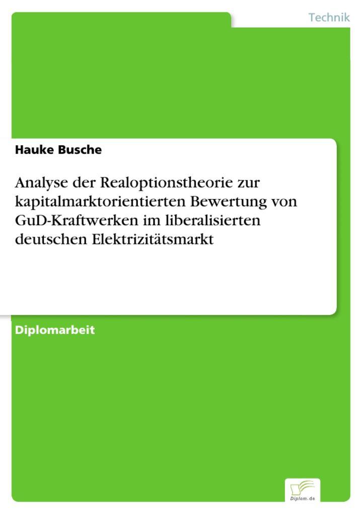 Analyse der Realoptionstheorie zur kapitalmarktorientierten Bewertung von GuD-Kraftwerken im liberalisierten deutschen Elektrizitätsmarkt.pdf