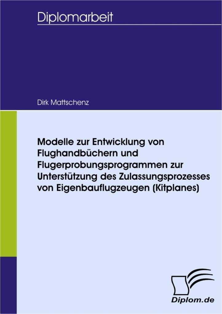 Modelle zur Entwicklung von Flughandbüchern und Flugerprobungsprogrammen zur Unterstützung des Zulassungsprozesses von Eigenbauflugzeugen (Kitplanes).pdf