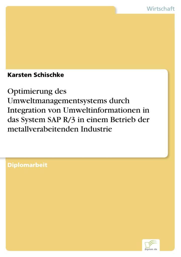Optimierung des Umweltmanagementsystems durch Integration von Umweltinformationen in das System SAP R/3 in einem Betrieb der metallverabeitenden Industrie.pdf