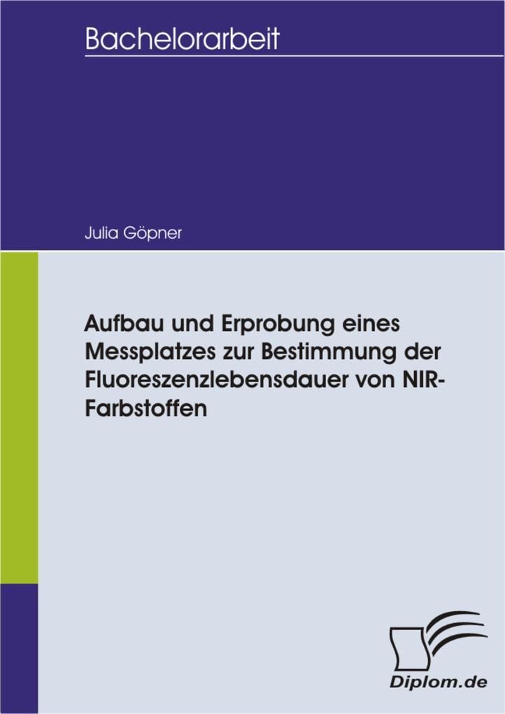 Aufbau und Erprobung eines Messplatzes zur Bestimmung der Fluoreszenzlebensdauer von NIR- Farbstoffen.pdf