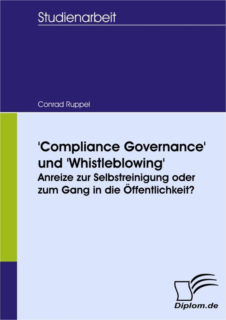 Compliance Governance und Whistleblowing: Anreize zur Selbstreinigung oder zum Gang in die Öffentlichkeit?.pdf