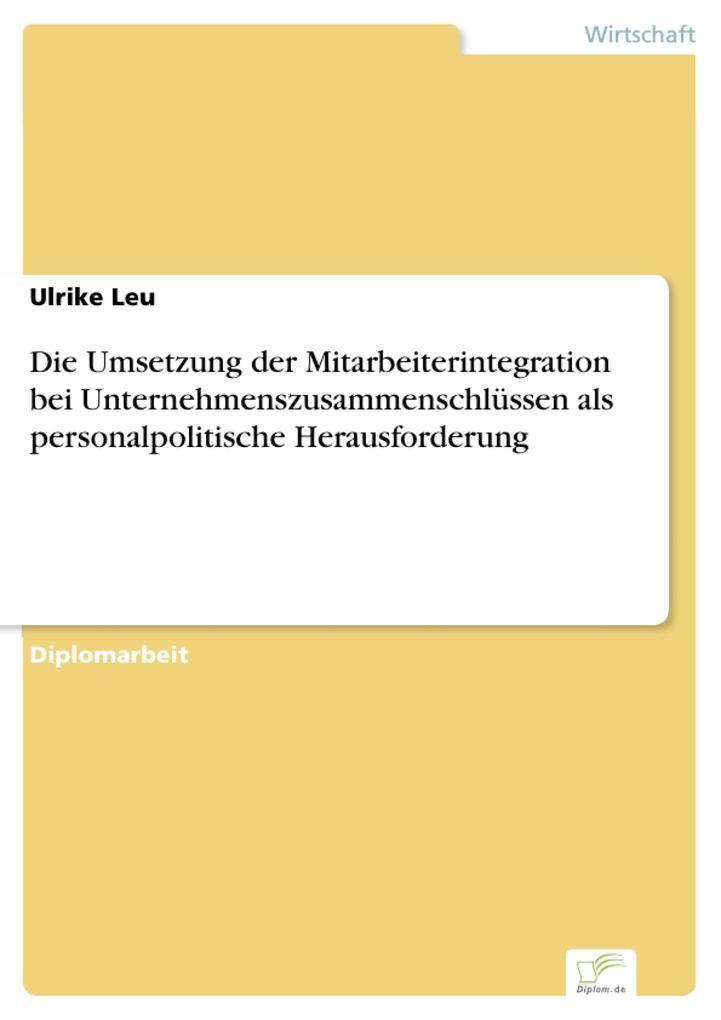 Die Umsetzung der Mitarbeiterintegration bei Unternehmenszusammenschlüssen als personalpolitische Herausforderung.pdf