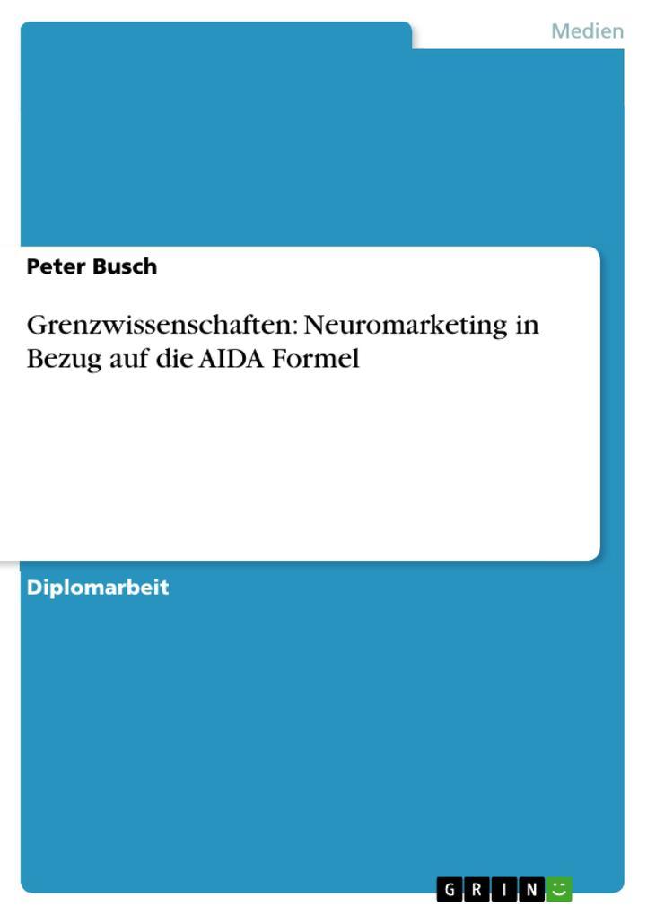 Grenzwissenschaften: Neuromarketing in Bezug auf die AIDA Formel.pdf