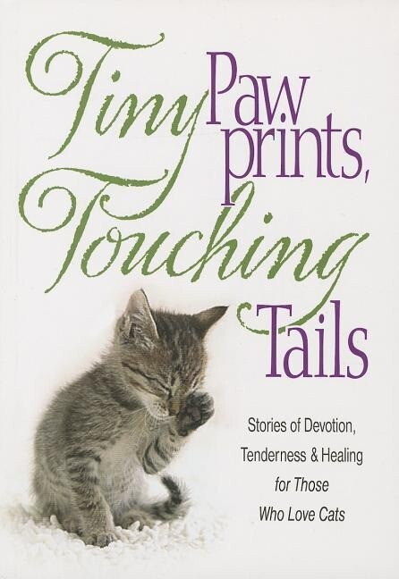 Tiny Paw Prints Touching Tails: Stories of Devotion, Tenderness & Healing for Those Who Love Cats.pdf