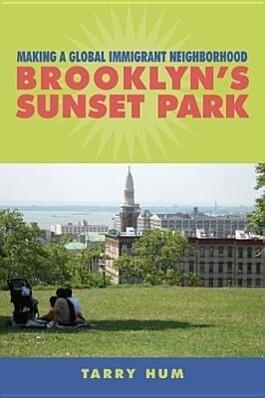 Making a Global Immigrant Neighborhood: Brooklyn's Sunset Park als Taschenbuch