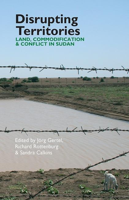Disrupting Territories: Land, Commodification & Conflict in Sudan.pdf