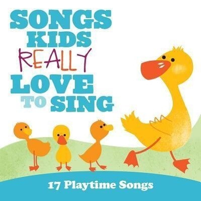 Songs Kids Really Love to Sing: 17 Playtime Songs als CD
