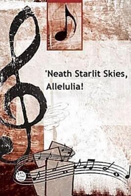 Neath Starlit Skies, Alleluia! Anthem: Christmas Anthem for Satb Voices, A Capella.pdf