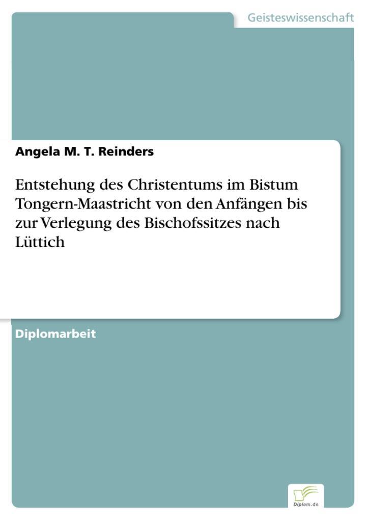 Entstehung des Christentums im Bistum Tongern-Maastricht von den Anfängen bis zur Verlegung des Bischofssitzes nach Lüttich.pdf