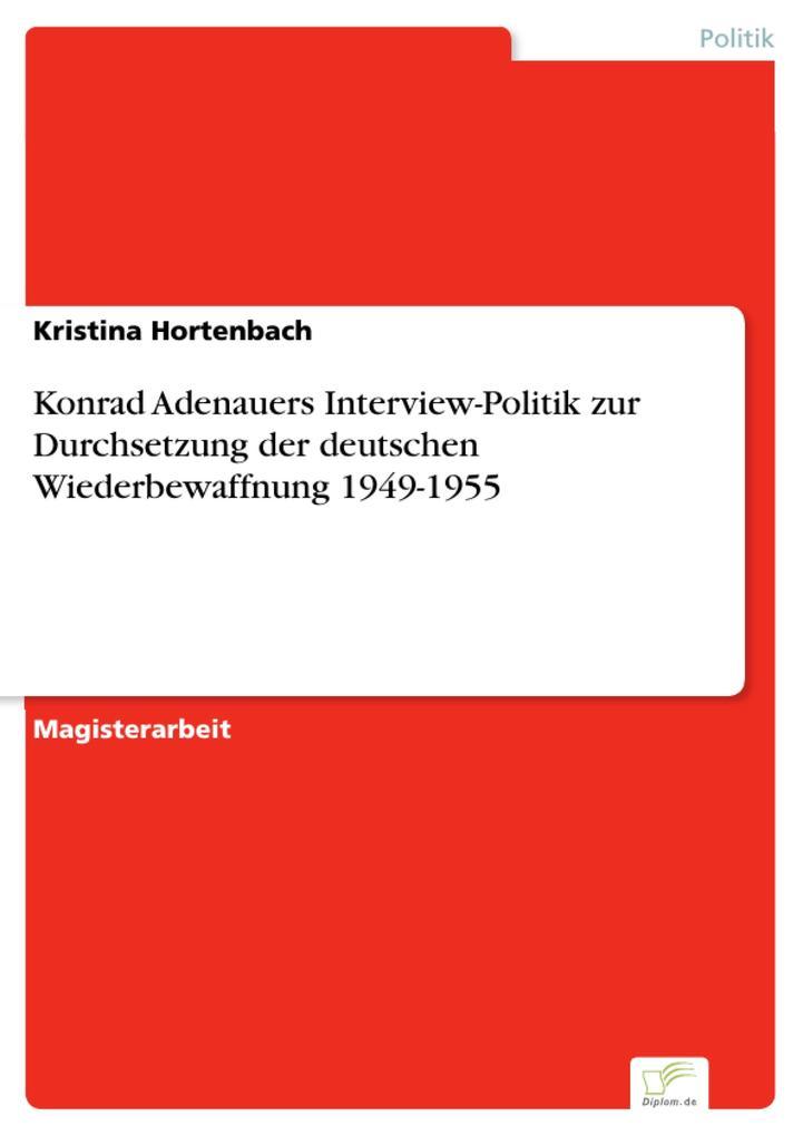 Konrad Adenauers Interview-Politik zur Durchsetzung der deutschen Wiederbewaffnung 1949-1955.pdf