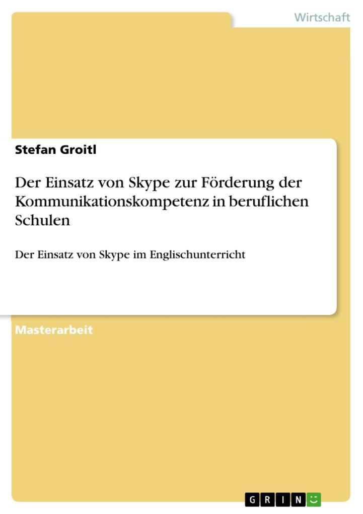 Der Einsatz von Skype zur Förderung der Kommunikationskompetenz in beruflichen Schulen.pdf