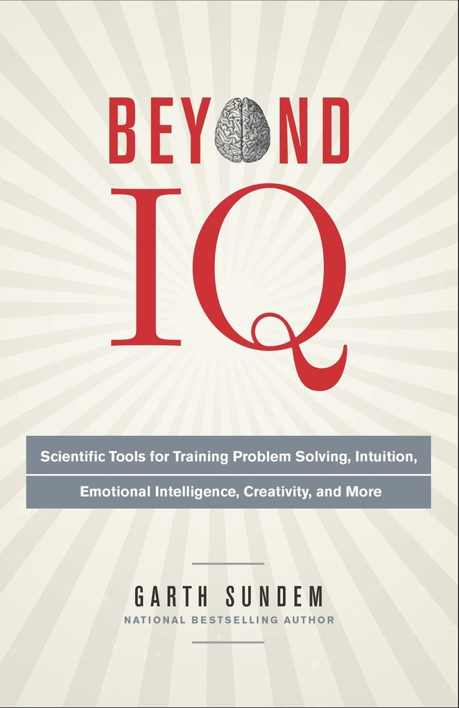 Beyond IQ: Scientific Tools for Training Problem Solving, Intuition, Emotional Intelligence, Creativity, and More.pdf