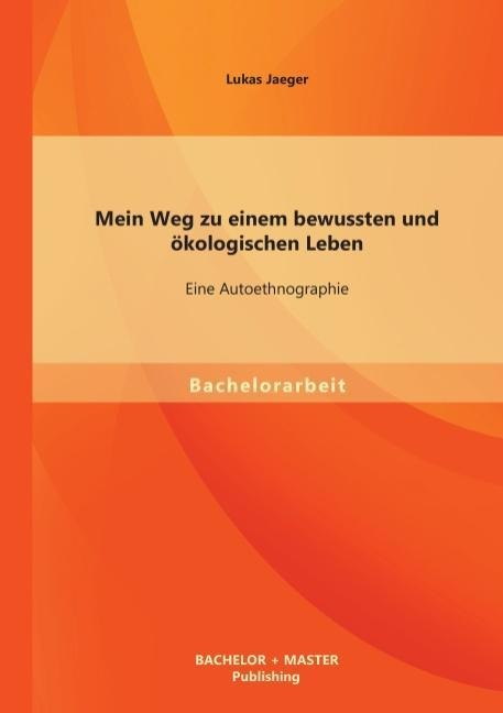 Mein Weg zu einem bewussten und ökologischen Leben: Eine Autoethnographie.pdf