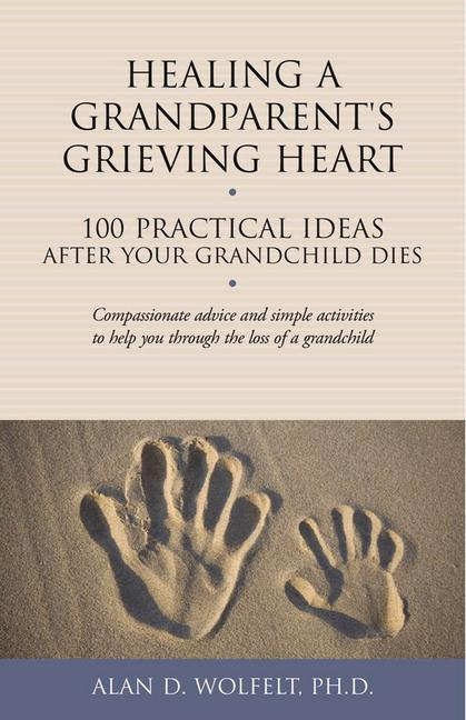 Healing a Grandparents Grieving Heart: 100 Practical Ideas After Your Grandchild Dies.pdf