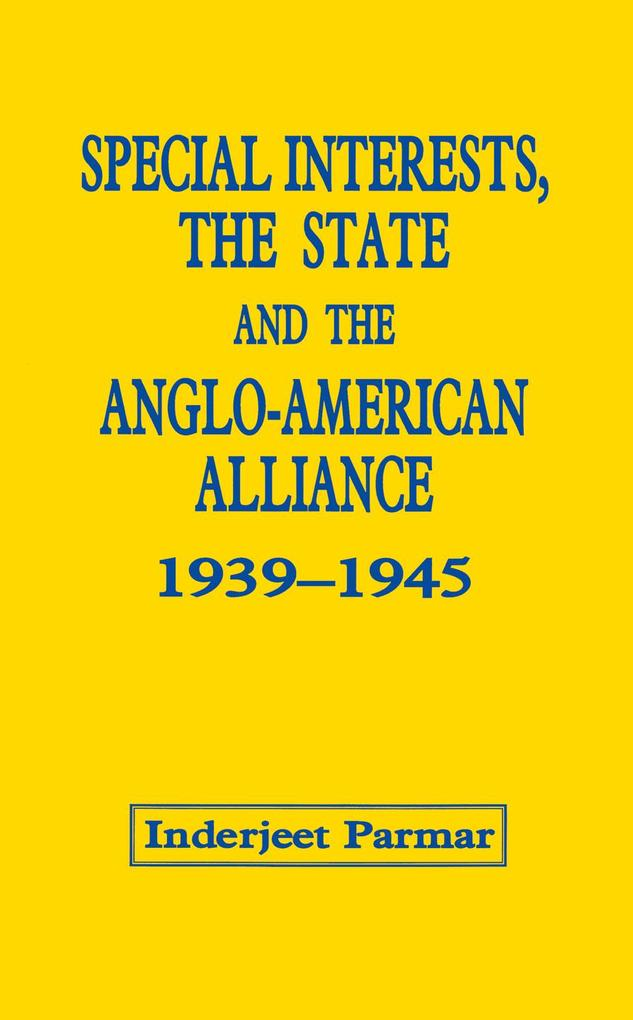 Special Interests, the State and the Anglo-American Alliance, 1939-1945.pdf