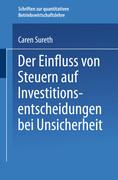 Der Einfluss von Steuern auf Investitionsentscheidungen bei Unsicherheit