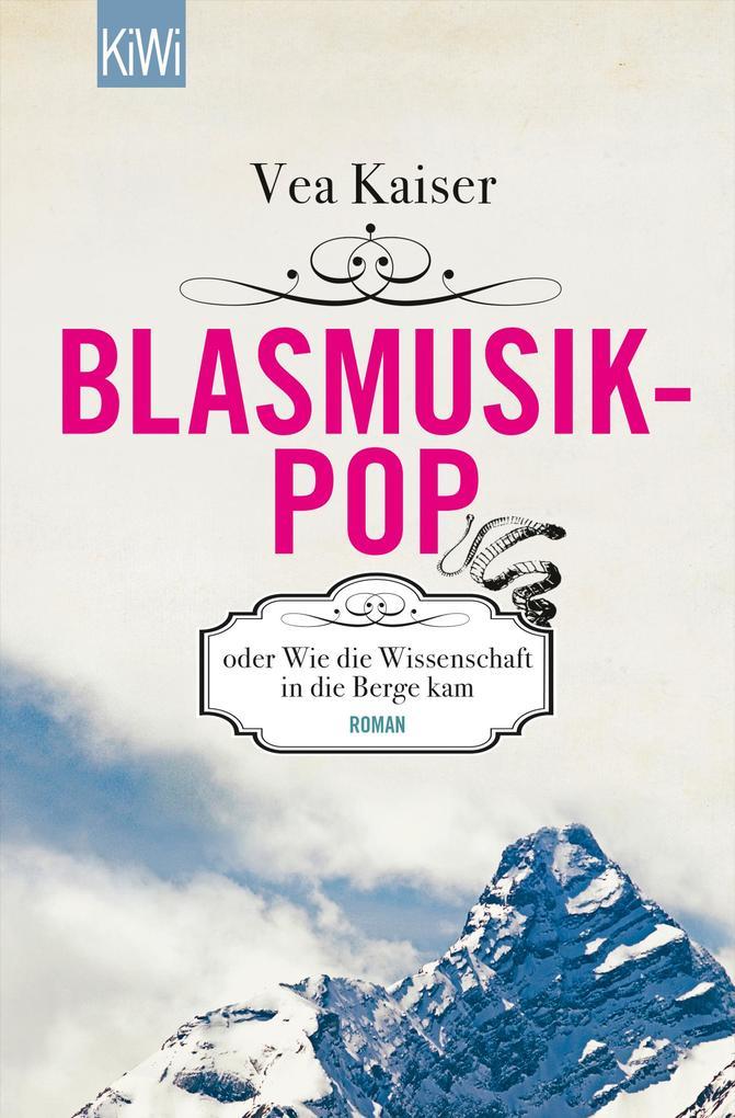 Blasmusikpop oder Wie die Wissenschaft in die Berge kam als Taschenbuch