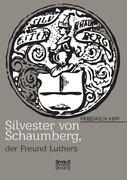 Silvester von Schaumberg, der Freund von Martin Luther: Ein Lebensbild aus der Reformationszeit