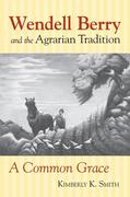Wendell Berry and the Agrarian Tradition: Wendell Berry and the Agrarian Tradition