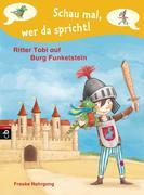 Schau mal, wer da spricht 02 - Ritter Tobi auf Burg Funkelstein -