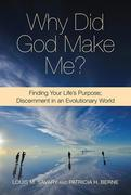 Why Did God Make Me?: Finding Your Life's Purpose: Discernment in an Evolutionary World