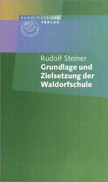 Grundlage und Zielsetzung der Waldorfschule als Buch (kartoniert)