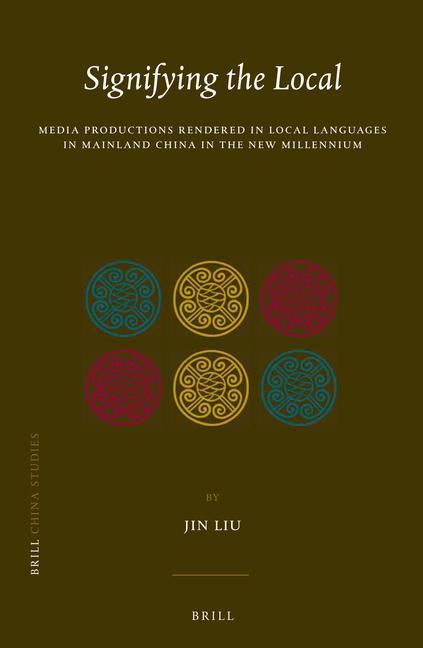 Signifying the Local: Media Productions Rendered in Local Languages in Mainland China in the New Millennium als Buch (gebunden)