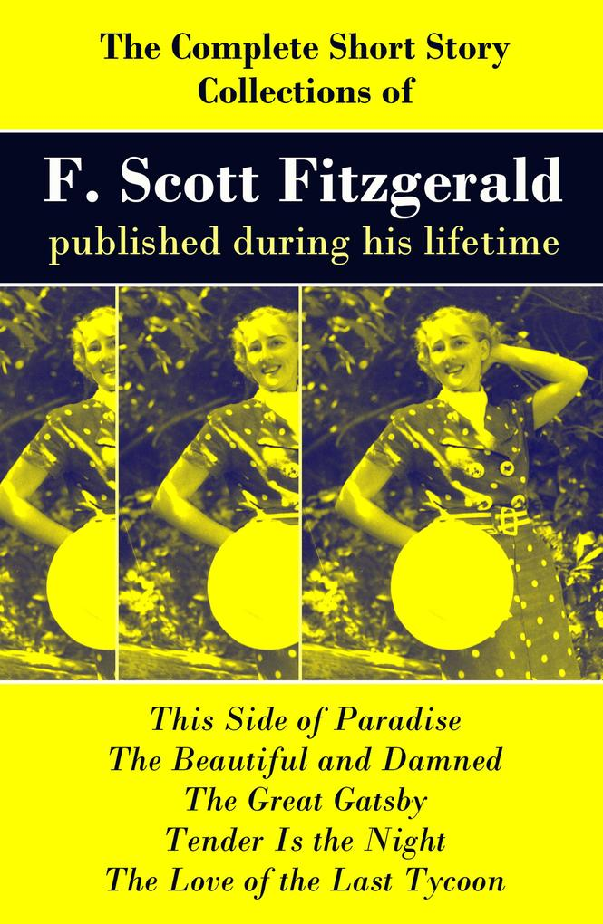 The Complete Short Story Collections of F. Scott Fitzgerald published during his lifetime als eBook epub