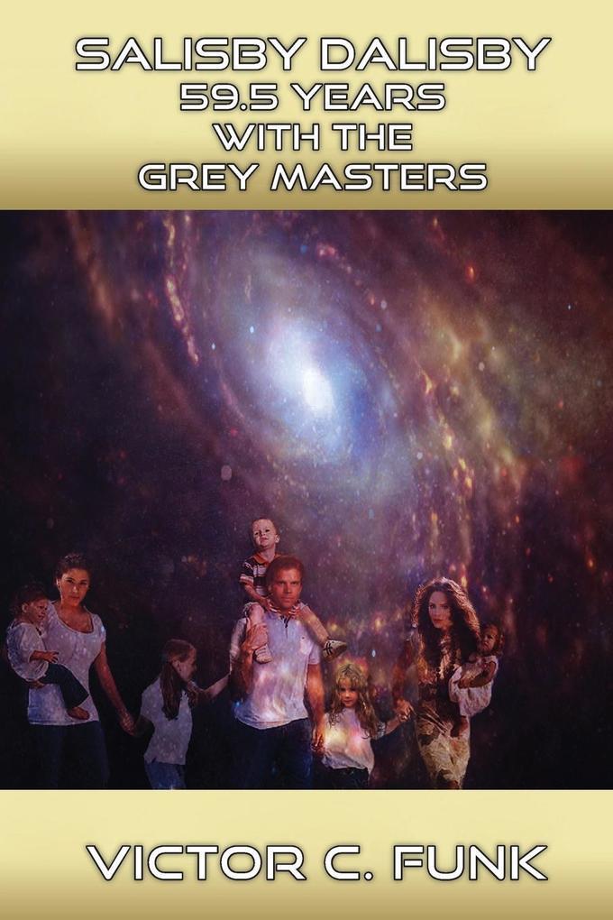 Salisby Dalisby Alien World 59.5 Years With The Grey Master als Taschenbuch