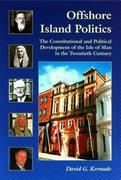 Offshore Island Politics: The Constitutional and Political Development of the Isle of Man in the Twentieth Century