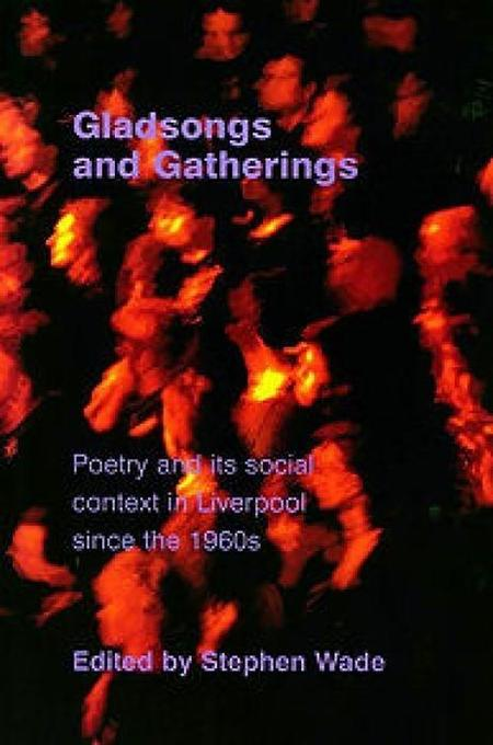Gladsongs and Gatherings: Poetry and Its Social Context in Liverpool Since the 1960s als Taschenbuch