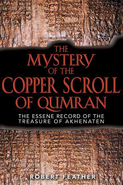 The Mystery of the Copper Scroll of Qumran: The Essene Record of the Treasure of Akhenaten als Taschenbuch