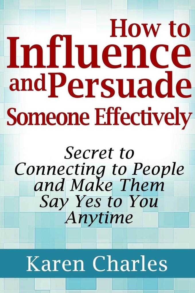 How to Influence and Persuade Someone Effectively als Taschenbuch