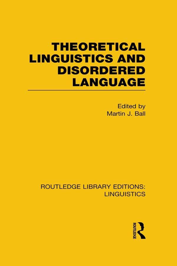 Theoretical Linguistics and Disordered Language (RLE Linguistics B: Grammar) als eBook epub