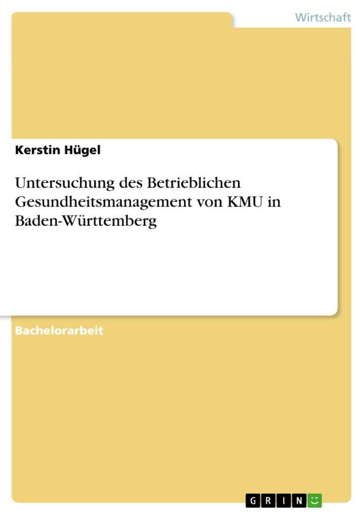 Untersuchung des Betrieblichen Gesundheitsmanagement von KMU in Baden-Württemberg als eBook pdf