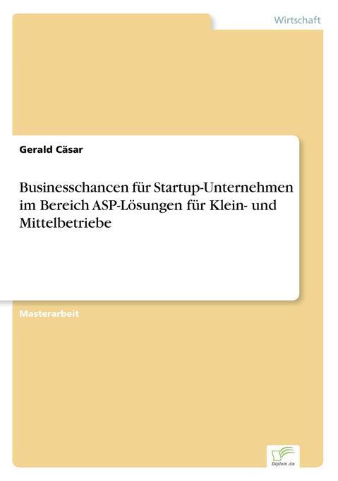 Businesschancen für Startup-Unternehmen im Bereich ASP-Lösungen für Klein- und Mittelbetriebe als Buch (kartoniert)