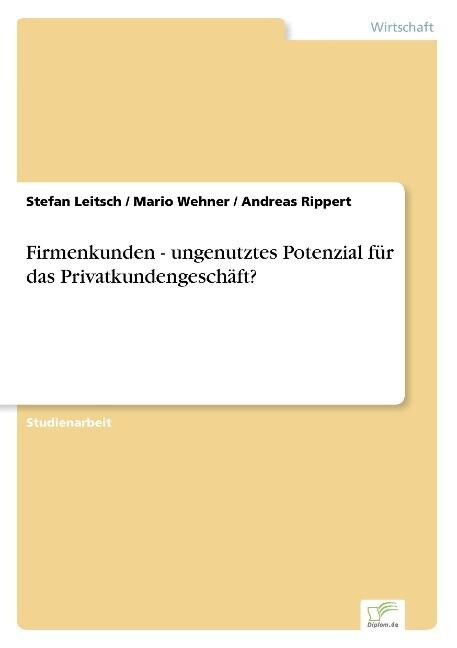 Firmenkunden - ungenutztes Potenzial für das Privatkundengeschäft? als Buch (kartoniert)