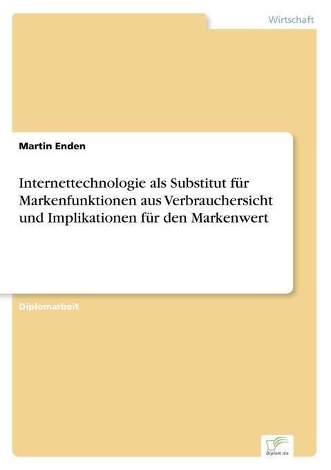 Internettechnologie als Substitut für Markenfunktionen aus Verbrauchersicht und Implikationen für den Markenwert als Buch (kartoniert)