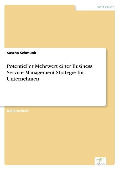 Potentieller Mehrwert einer Business Service Management Strategie für Unternehmen als Buch (kartoniert)