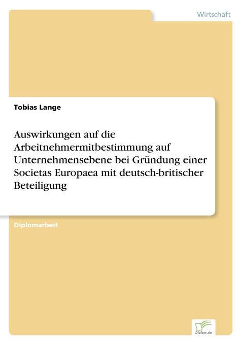 Auswirkungen auf die Arbeitnehmermitbestimmung auf Unternehmensebene bei Gründung einer Societas Europaea mit deutsch-britischer Beteiligung als Buch (kartoniert)