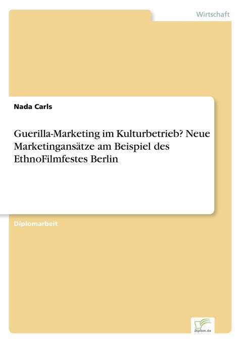 Guerilla-Marketing im Kulturbetrieb? Neue Marketingansätze am Beispiel des EthnoFilmfestes Berlin als Buch (kartoniert)