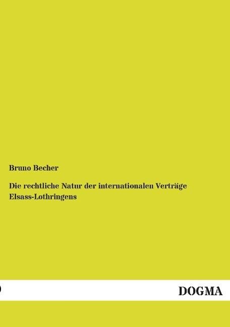 Die rechtliche Natur der internationalen Verträge Elsass-Lothringens als Buch (kartoniert)