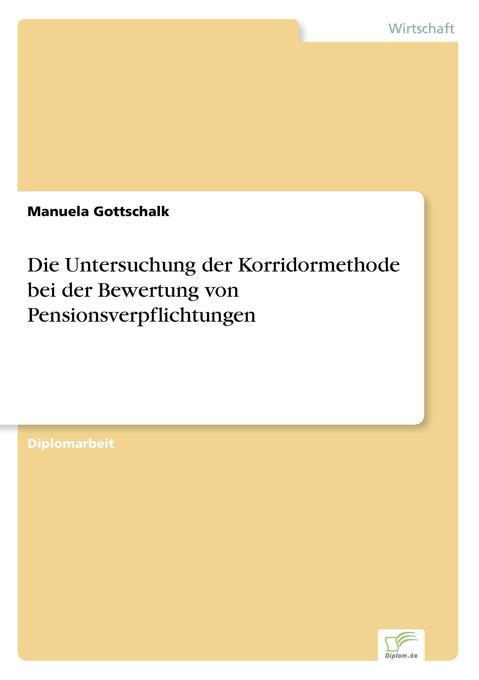 Die Untersuchung der Korridormethode bei der Bewertung von Pensionsverpflichtungen als Buch (kartoniert)