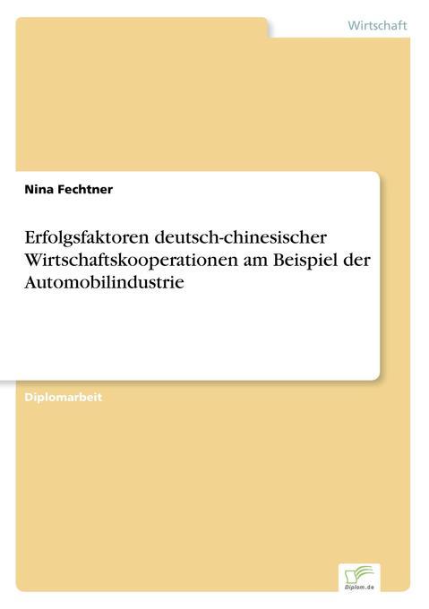 Erfolgsfaktoren deutsch-chinesischer Wirtschaftskooperationen am Beispiel der Automobilindustrie als Buch (kartoniert)