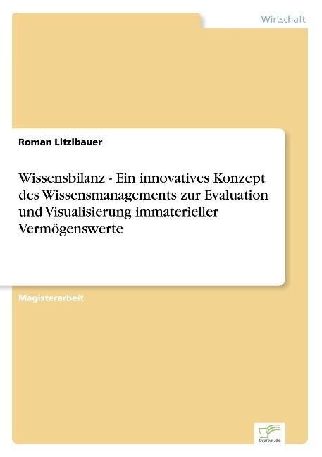 Wissensbilanz - Ein innovatives Konzept des Wissensmanagements zur Evaluation und Visualisierung immaterieller Vermögenswerte als Buch (kartoniert)
