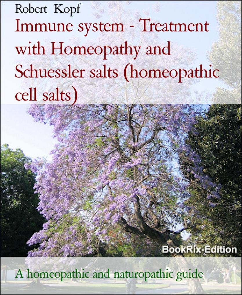 Immune system - Treatment with Homeopathy and Schuessler salts (homeopathic cell salts) als eBook epub