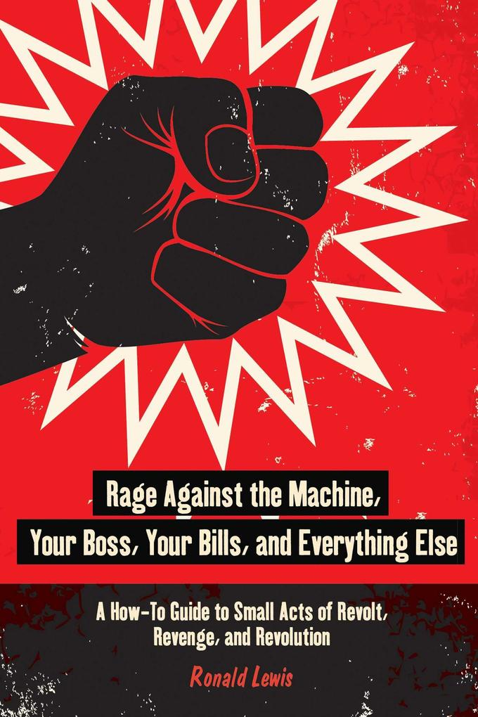 Rage Against the Machine, Your Boss, Your Bills, and Everything Else als eBook epub