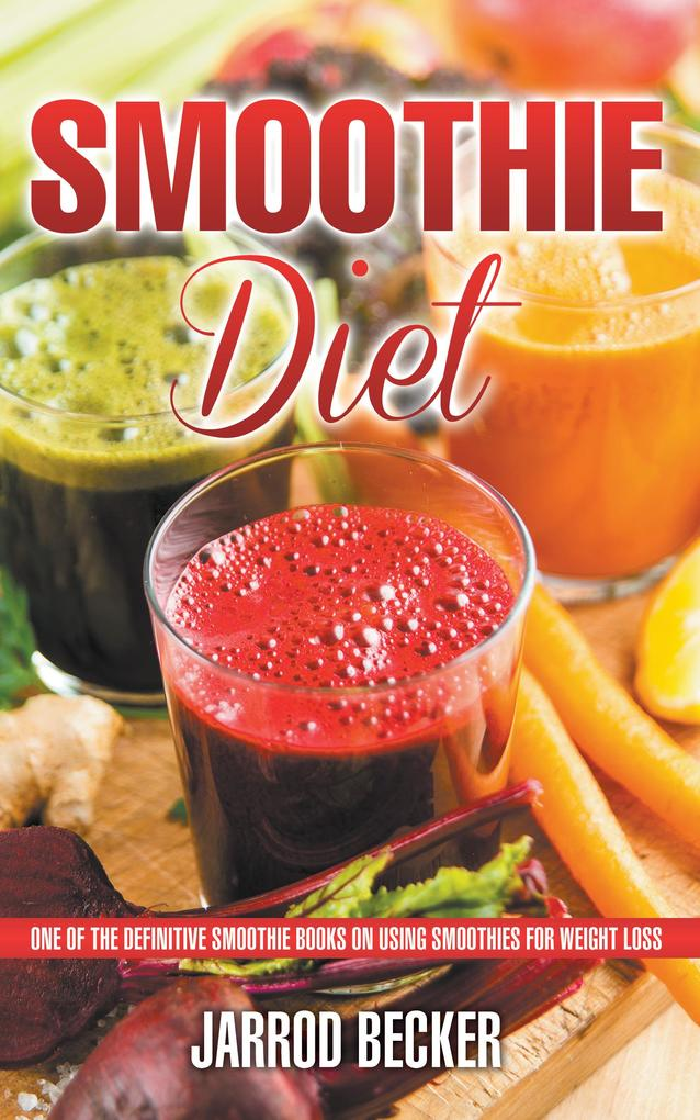 Smoothie Diet: One of the Definitive Smoothie Books on Using Smoothies for Weight Loss als eBook pdf