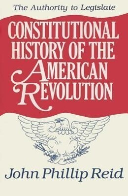 Constitutional History of the American Revolution: The Authority to Legislate als Taschenbuch